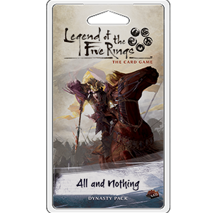 Legend of the Five Rings The Card Game All and Nothing