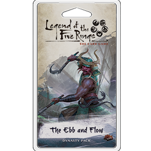Legend of the Five Rings The Card Game The Ebb and Flow
